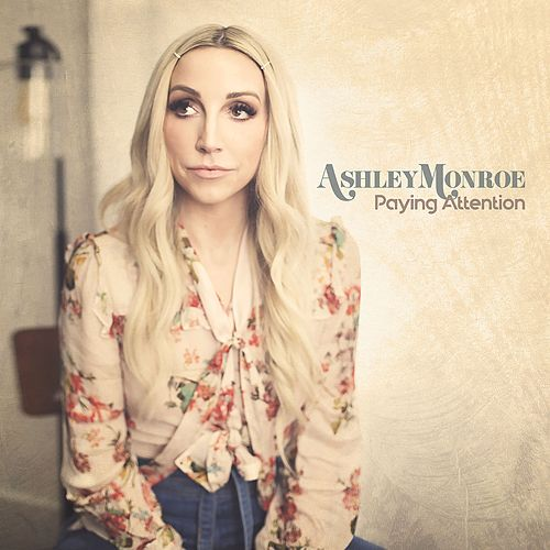 Paying Attention by Ashley Monroe