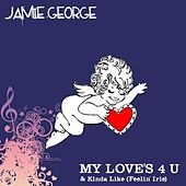 My Love's 4 U / Kinda Like (Feelin' Irie) by Jamie George