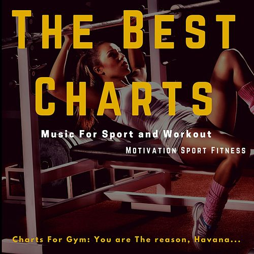 The Best Charts Music for Sport and Workout (Charts for Gym: You Are the Reason, Havana...) by Motivation Sport Fitness