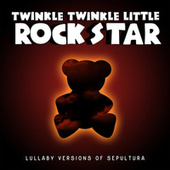 Lullaby Versions of Sepultura by Twinkle Twinkle Little Rock Star