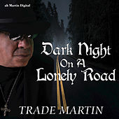 Dark Night on a Lonely Road by Trade Martin