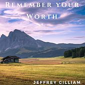 Remember Your Worth by Jeffrey Gilliam
