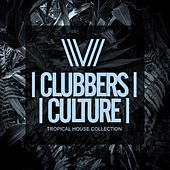 Clubbers Culture: Tropical House Collection - EP by Various Artists