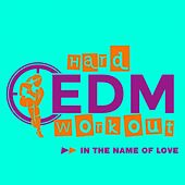 In The Name Of Love by Hard EDM Workout