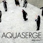 Déjà vous? de Aquaserge