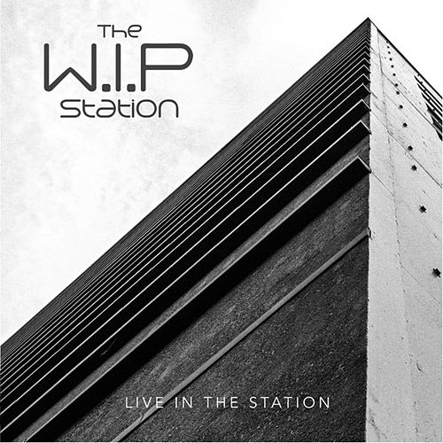 Live in the Station by The WIP Station