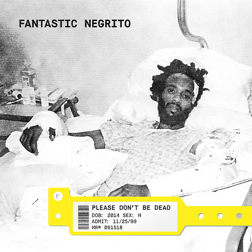 Please Don't Be Dead von Fantastic Negrito
