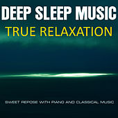 True Relaxation-Sweet Repose With Piano and Classical Relaxing Music by Deep Sleep Music