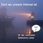 Dort wo unsere Heimat ist - 24 der schönsten Seemanns Lieder, Vol. 2 by Various Artists