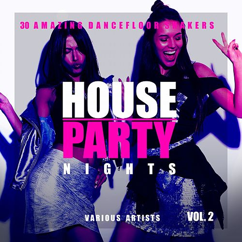 House Party Nights (30 Amazing Dancefloor Shakers), Vol. 2 von Various Artists