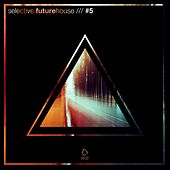 Selective: Future House, Vol. 5 by Various Artists