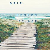 Drip by Ken Ken