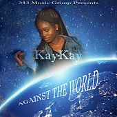 Against the World by Kay Kay