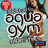 Addicted to Aqua Gym 128 BPM Oldies Hits Workout Compilation by Various Artists