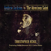 Andrew Jackson - The Atrocious Saint by Christopher Hedge
