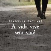 A Vida Vive Sem Você by Isabella Taviani
