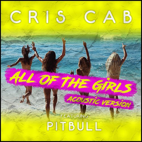 All of the Girls (Acoustic Version) [feat. Pitbull] by Cris Cab