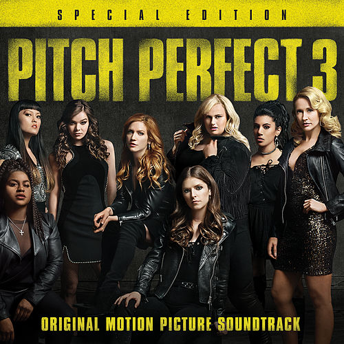 Pitch Perfect 3 (Original Motion Picture Soundtrack - Special Edition) by Various Artists