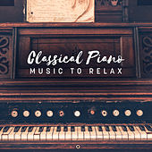 Classical Piano Music to Relax by The Best Relaxing Music Academy