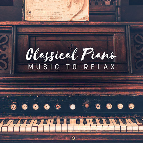 Classical Piano Music to Relax von The Best Relaxing Music Academy