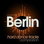 Essential Berlin Hard Dance Tracks Compilation by Various Artists