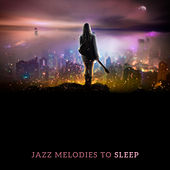 Jazz Melodies to Sleep by Relaxing Instrumental Jazz Ensemble