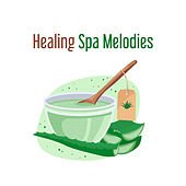 Healing Spa Melodies by Relaxing Spa Music