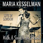 With a Song in My Heart: Live in London de Maria Kesselman