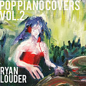 Pop Piano Covers, Vol. 2 by Ryan Louder