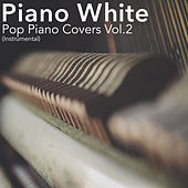 Pop Piano Covers, Vol. 2 by Piano White