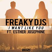 I Want Like You (feat. Esther Josephine) by Freaky DJ's