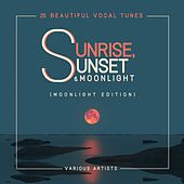 Sunrise, Sunset & Moonlight (25 Beautiful Vocal Tunes) [Moonlight Edition] by Various Artists