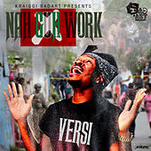 Nah Guh Work (Feat. Versi) - Single by KraiGGi BaDArT