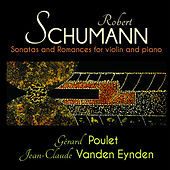 Schumann: Sonatas and Romances for violin and piano by Gérard Poulet and Jean-Claude Vanden Eynden