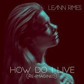 How Do I Live (Re-Imagined) von LeAnn Rimes