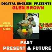 Digital English Presents Glen Brown: Past, Present & Future (Vocal, Melodica and Dub) by Various Artists