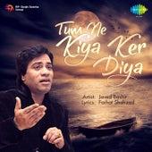 Tum Ne Kiya Ker Diya by Javed Bashir