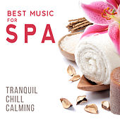 Best Music for Spa (Tranquil, Chill, Calming) de Various Artists