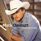 Lost In The Feeling by Mark Chesnutt