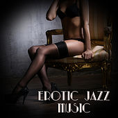 Erotic Jazz Music (Music for Lover, Making Love, Together in Bed, Sexy Chillout) von Various Artists