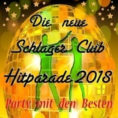 Die neue Schlager Club Hitparade 2018: Party mit den Besten by Various Artists