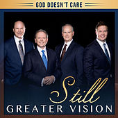 God Doesn't Care by Greater Vision