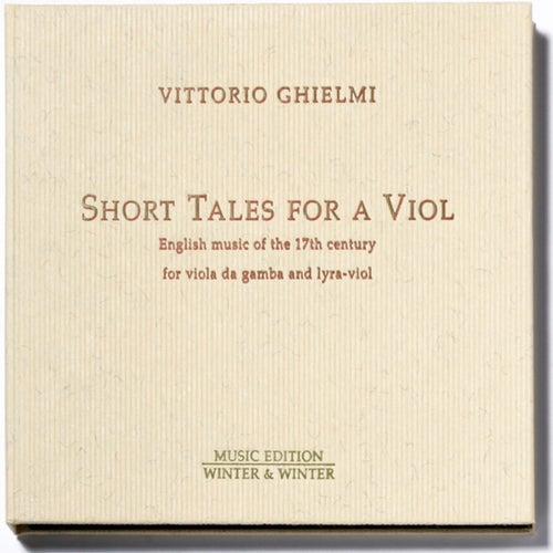 Short Tales for a Viol - English Music of the 17th Century for Viola da Gamba and Lyra-Viol by Vittorio Ghielmi