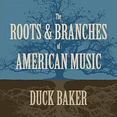The Roots And Branches Of American Music de Duck Baker