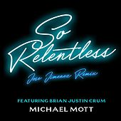 So Relentless (Jose Jimenez Remix) de Michael Mott