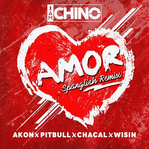 Amor (Spanglish Remix) [feat. Akon, Pitbull, Chacal & Wisin] de IAmChino