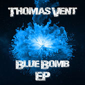 Blue Bomb EP by Thomas Vent