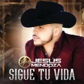 Sigue Tu Vida de Jesús Mendoza