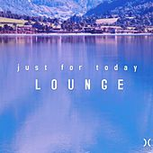 Just for Today Lounge by Various Artists