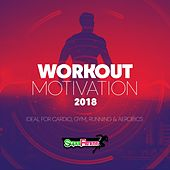 Workout Motivation 2018 (Ideal For Cardio, Gym, Running & Aerobics) - EP von Various Artists